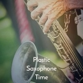 Plastic Saxophone Time fra Various Artists