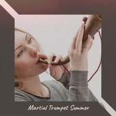 Martial Trumpet Summer by Various Artists