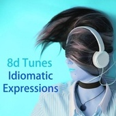 Idiomatic Expressions by 8D Tunes