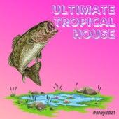Ultimate Tropical House (#May 2021) de Francesco Digilio