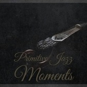 Primitive Jazz Moments by Various Artists