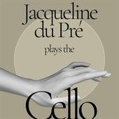 Jacqueline du Pré Plays the Cello by Various Artists