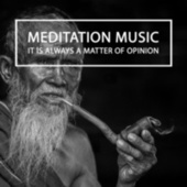 IT IS ALWAYS A MATTER OF OPINION by Meditation Music