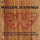 Are You Ready For The Country/ What Goes Around Comes Around de Waylon Jennings