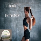 For the Better by Kamala