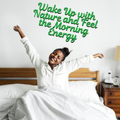 Wake Up with Nature and Feel the Morning Energy. Start the Day Again and Relax by Various Artists