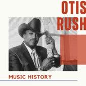 Otis Rush - Music History de Otis Rush