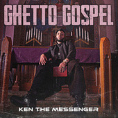 Ghetto Gospel by Ken the Messenger