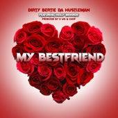 My Bestfriend by Dirty Bertie Da Hustleman