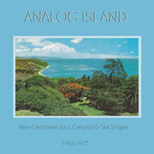 Analog Island: Rare Caribbean Soul, Calypso & Ska Singles 1965-1975, Vol. 1 by Various Artists