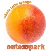 Whole Lotta Orange by Outer Park