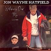 Watching over Me by Jon Wayne Hatfield