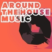 Around the House Music by Various Artists