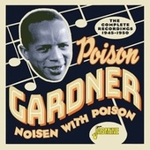 Noisen with Poison: The Complete Recordings (1945-1950) by Poison Gardner
