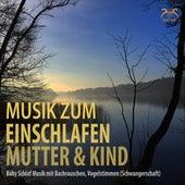 Musik zum Einschlafen Mutter & Kind - Baby Schlaf Musik mit Bachrauschen, Vogelstimmen (Schwangerschaft) von Torsten Abrolat
