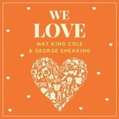We Love Nat King Cole & George Shearing von Nat King Cole