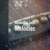 Acoustic Jazz Melodies von Various Artists