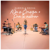 Alfa E Ômega / Pra Te Adorar de Gabriela Rocha