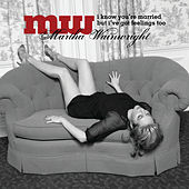 I Know You're Married But I've Got Feelings Too de Martha Wainwright