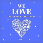 We Love the Stanley Brothers, Vol. 2 by The Stanley Brothers