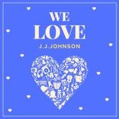We Love J.j. Johnson by J.J. Johnson