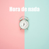 Hora de nada by Various Artists