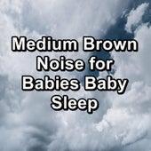 Medium Brown Noise for Babies Baby Sleep de White Noise Babies