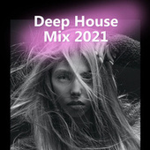 Deep House Mix 2021 by Various Artists