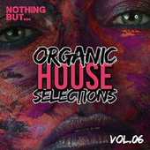 Nothing But... Organic House Selections, Vol. 06 van Various Artists