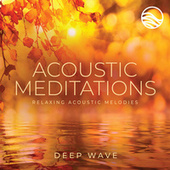 Acoustic Meditations: Relaxing Acoustic Melodies von Deep Wave