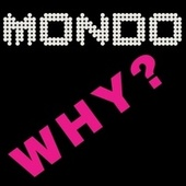 Why? by Mondo
