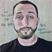 For The Love Of Hip Hop von Agent Gratitude