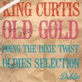 Oldies Selection: Old Gold - Doing the Dixie Twist de King Curtis