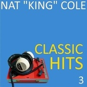 Classic Hits, Vol. 3 by Nat King Cole