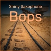 Shiny Saxophone Bops by Various Artists