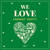 We Love Conway Twitty, Vol. 1 von Conway Twitty