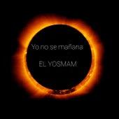 Yo no se mañana de El YOSMAM