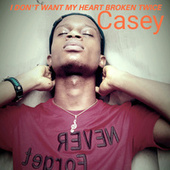 I don't want my heart broken twice by Casey