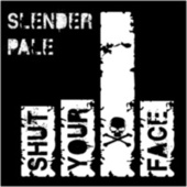 Shut Your Face by Slender Pale