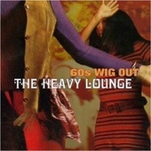 The Heavy Lounge: 60s Wig Out de Various Artists