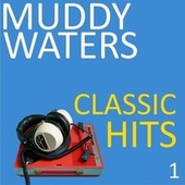 Classic Hits, Vol. 1 fra Muddy Waters