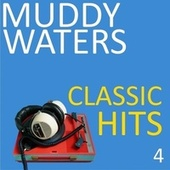 Classic Hits, Vol. 4 by Muddy Waters