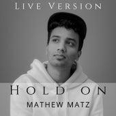 Hold On (Live Version) by Mathew matz