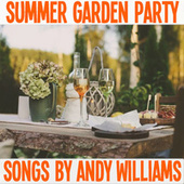 Summer Garden Party Songs By Andy Williams van Andy Williams