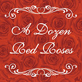 A Dozen Red Roses by Various Artists