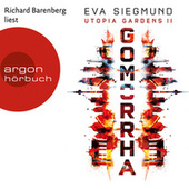 Gomorrha - Utopia Gardens, Band 2 (Ungekürzte Lesung) von Eva Siegmund