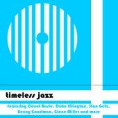 Timeless Jazz featuring Count Basie, Duke Ellington, Stan Getz,  Benny Goodman, Glenn Miller and More by Various Artists