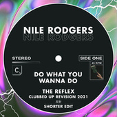 Do What You Wanna Do (The Reflex Clubbed Up Revision 2021 - Shorter Edit) fra Nile Rodgers