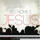 Seu Nome É Jesus by Various Artists