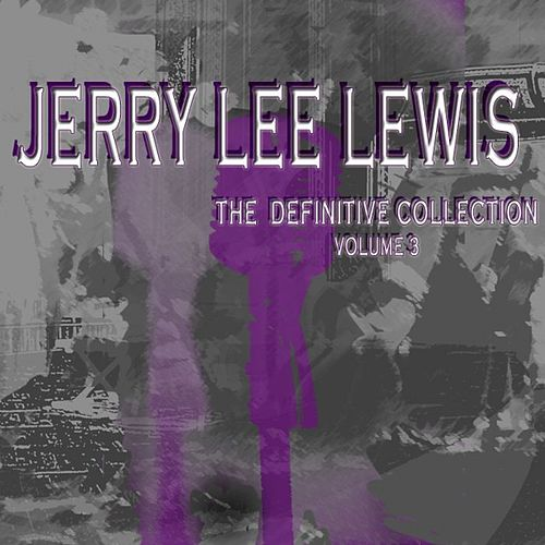 Jerry Lee Lewis the Definitive Collection, Vol. 3 by Jerry Lee Lewis